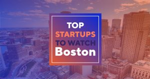 Top Startups to Watch in Boston